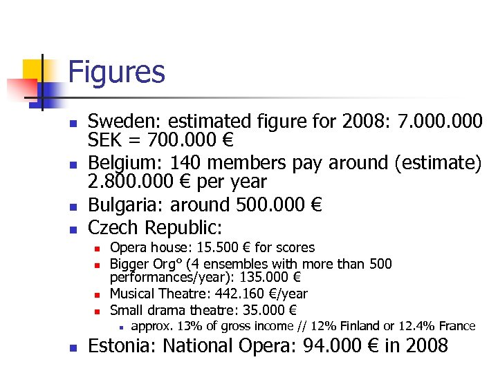 Figures n n Sweden: estimated figure for 2008: 7. 000 SEK = 700. 000