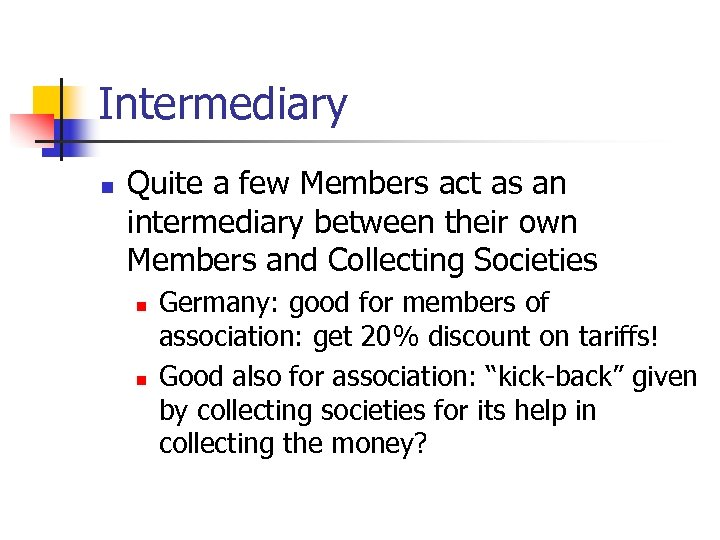 Intermediary n Quite a few Members act as an intermediary between their own Members