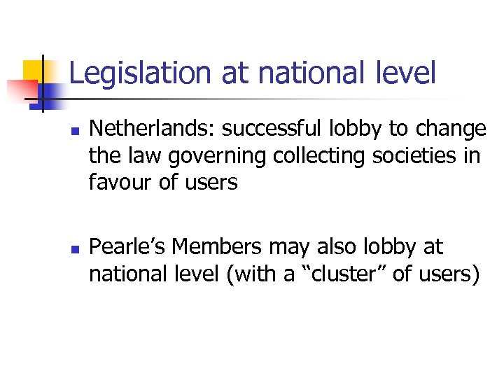 Legislation at national level n n Netherlands: successful lobby to change the law governing
