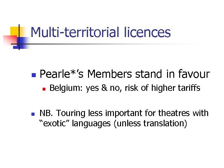 Multi-territorial licences n Pearle*'s Members stand in favour n n Belgium: yes & no,