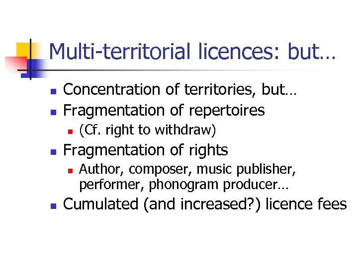 Multi-territorial licences: but… n n Concentration of territories, but… Fragmentation of repertoires n n