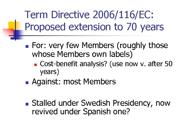 Term Directive 2006/116/EC: Proposed extension to 70 years n For: very few Members (roughly