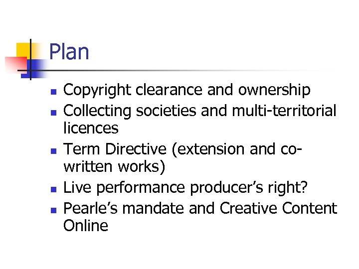 Plan n n Copyright clearance and ownership Collecting societies and multi-territorial licences Term Directive