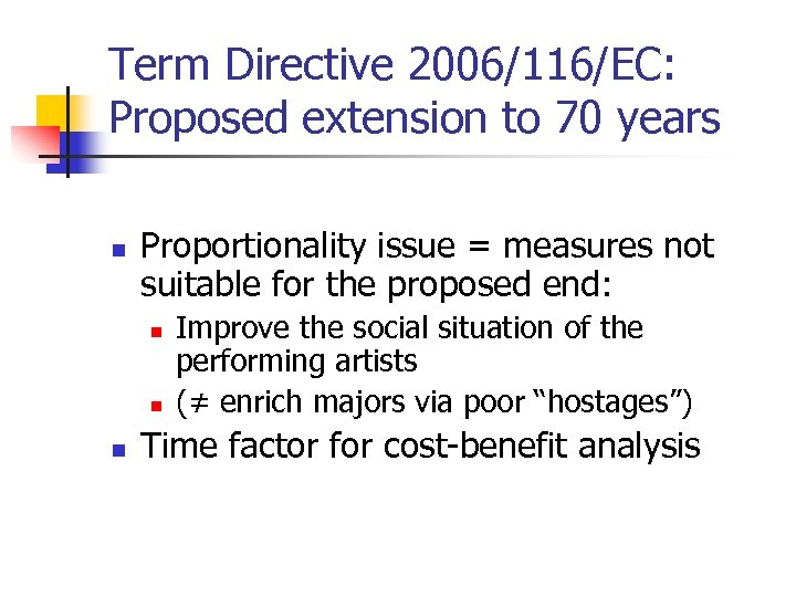 Term Directive 2006/116/EC: Proposed extension to 70 years n Proportionality issue = measures not
