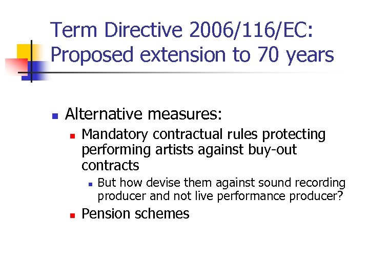 Term Directive 2006/116/EC: Proposed extension to 70 years n Alternative measures: n Mandatory contractual