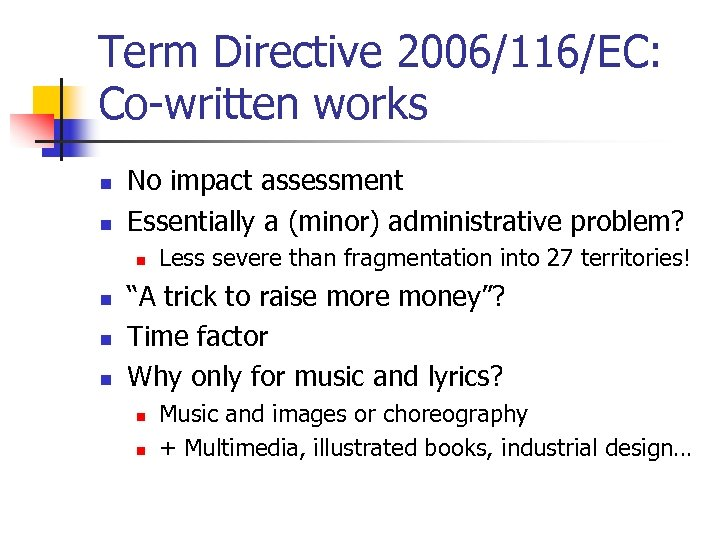 Term Directive 2006/116/EC: Co-written works n n No impact assessment Essentially a (minor) administrative