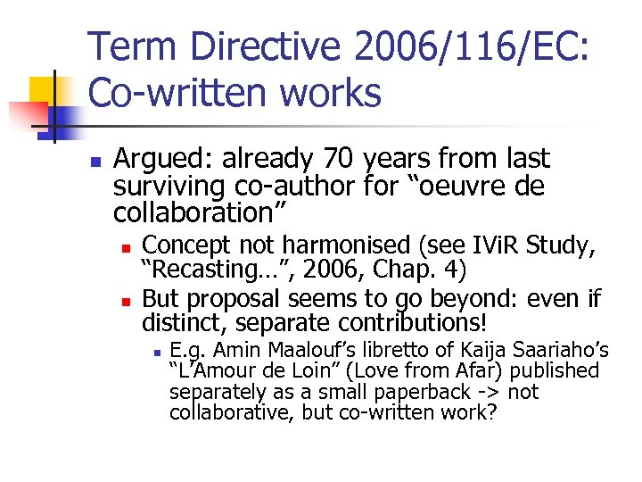 Term Directive 2006/116/EC: Co-written works n Argued: already 70 years from last surviving co-author