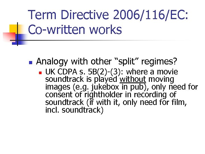 "Term Directive 2006/116/EC: Co-written works n Analogy with other ""split"" regimes? n UK CDPA"