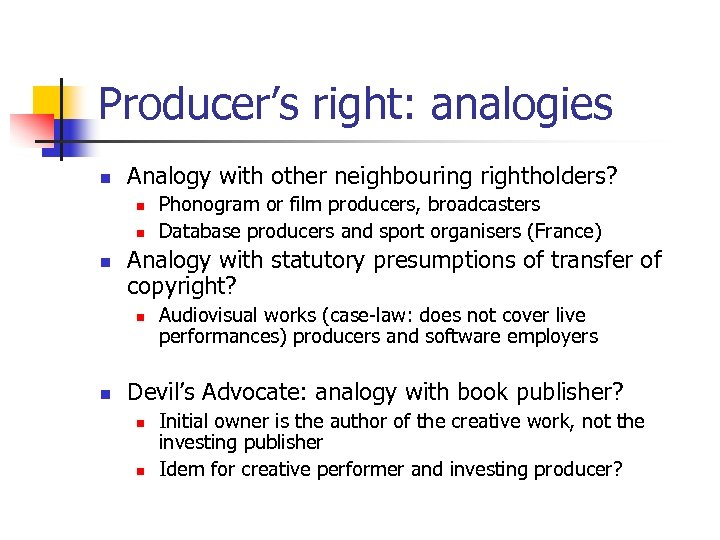 Producer's right: analogies n Analogy with other neighbouring rightholders? n n n Analogy with