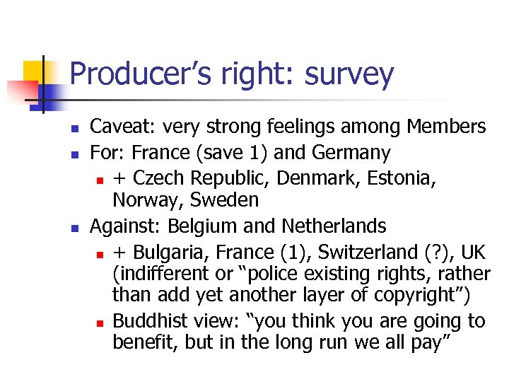 Producer's right: survey n n n Caveat: very strong feelings among Members For: France