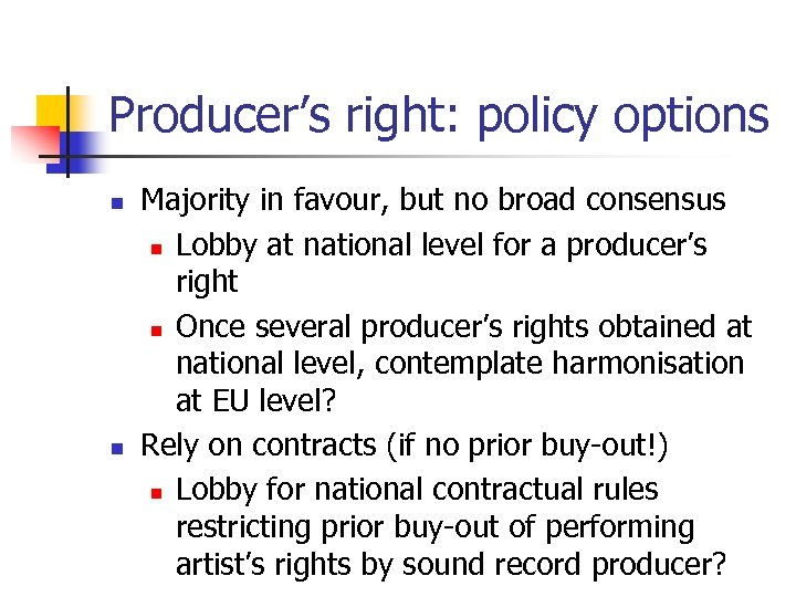 Producer's right: policy options n n Majority in favour, but no broad consensus n