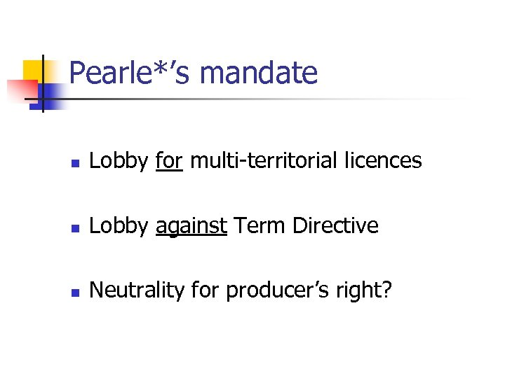 Pearle*'s mandate n Lobby for multi-territorial licences n Lobby against Term Directive n Neutrality