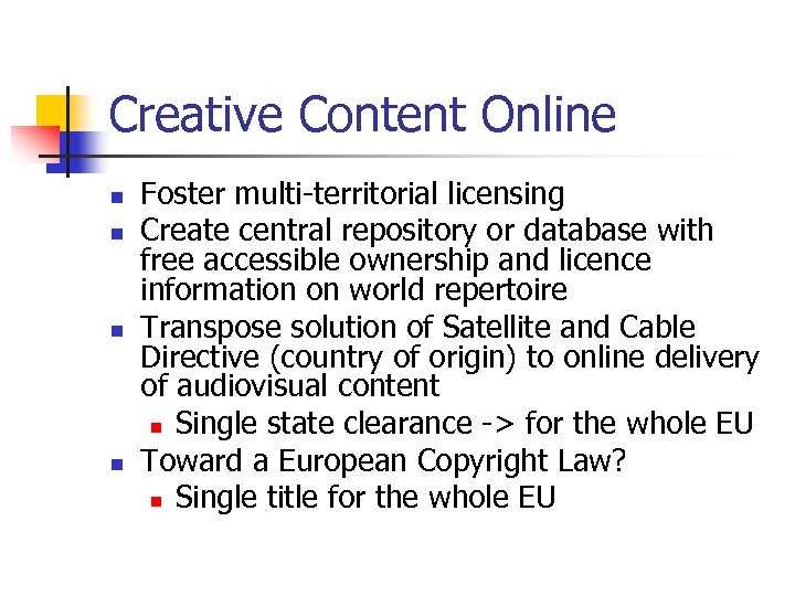 Creative Content Online n n Foster multi-territorial licensing Create central repository or database with