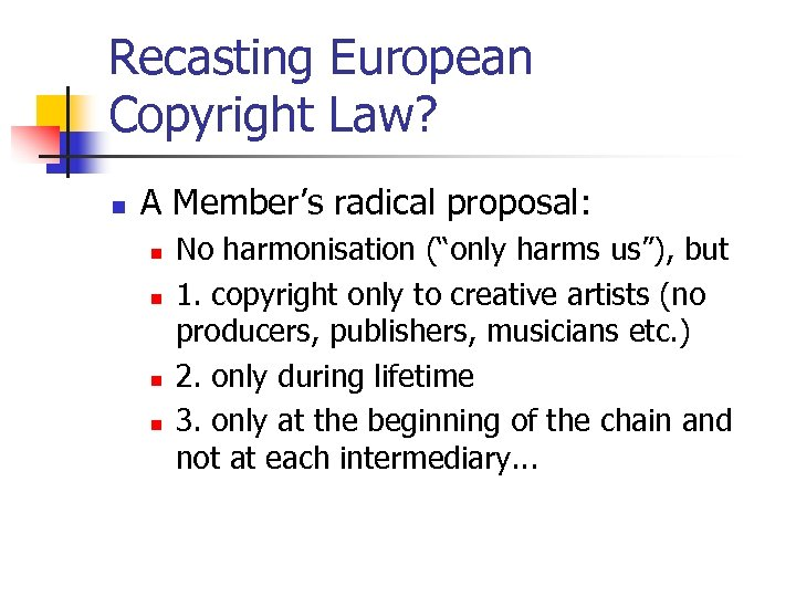 "Recasting European Copyright Law? n A Member's radical proposal: n n No harmonisation (""only"