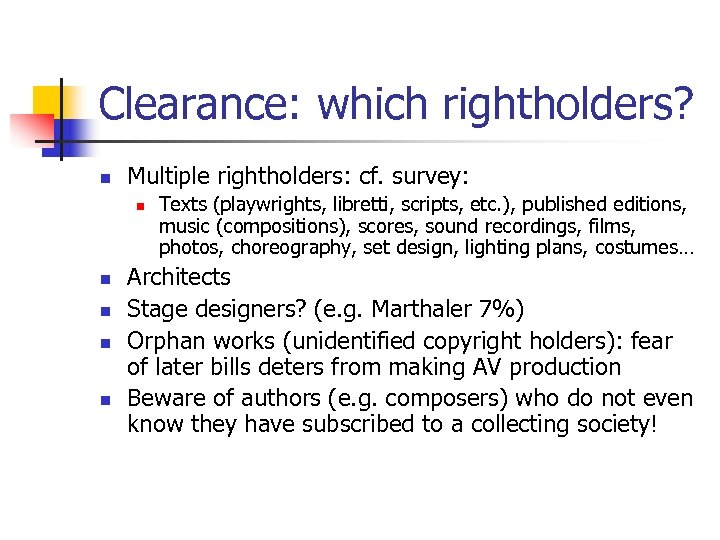 Clearance: which rightholders? n Multiple rightholders: cf. survey: n n n Texts (playwrights, libretti,