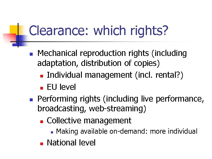 Clearance: which rights? n n Mechanical reproduction rights (including adaptation, distribution of copies) n