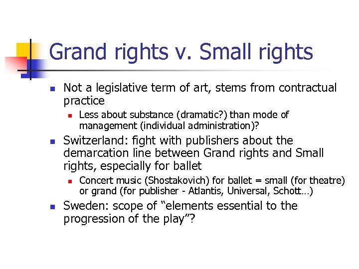 Grand rights v. Small rights n Not a legislative term of art, stems from