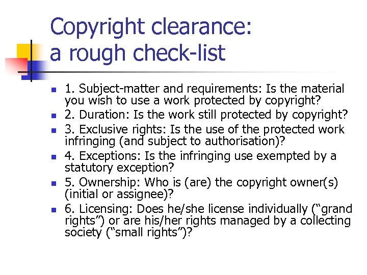 Copyright clearance: a rough check-list n n n 1. Subject-matter and requirements: Is the