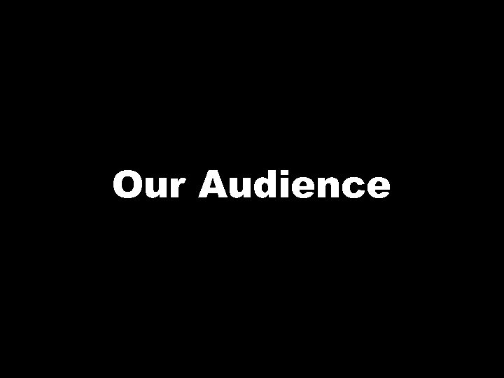 Our Audience
