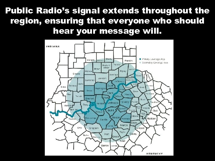 Public Radio's signal extends throughout the region, ensuring that everyone who should hear your