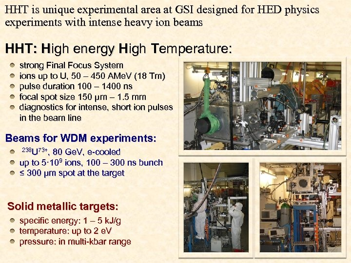 HHT is unique experimental area at GSI designed for HED physics experiments with intense