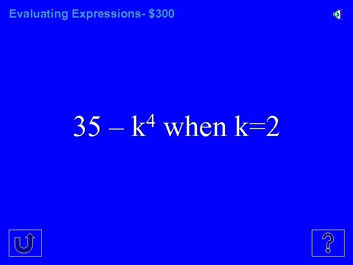 Evaluating Expressions- $300 35 – 4 k when k=2