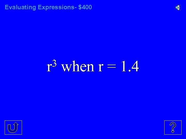 Evaluating Expressions- $400 3 r when r = 1. 4