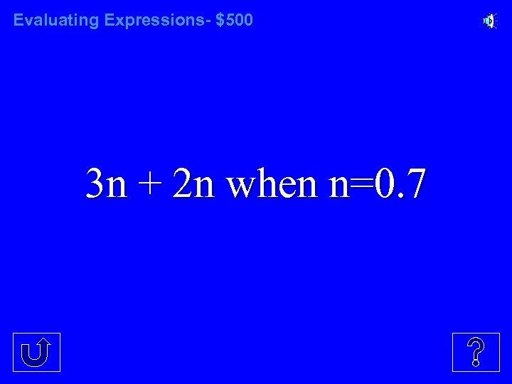 Evaluating Expressions- $500 3 n + 2 n when n=0. 7