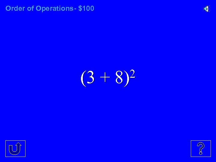 Order of Operations- $100 (3 + 2 8)