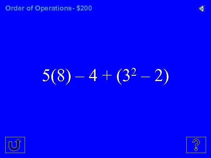 Order of Operations- $200 5(8) – 4 + 2 (3 – 2)