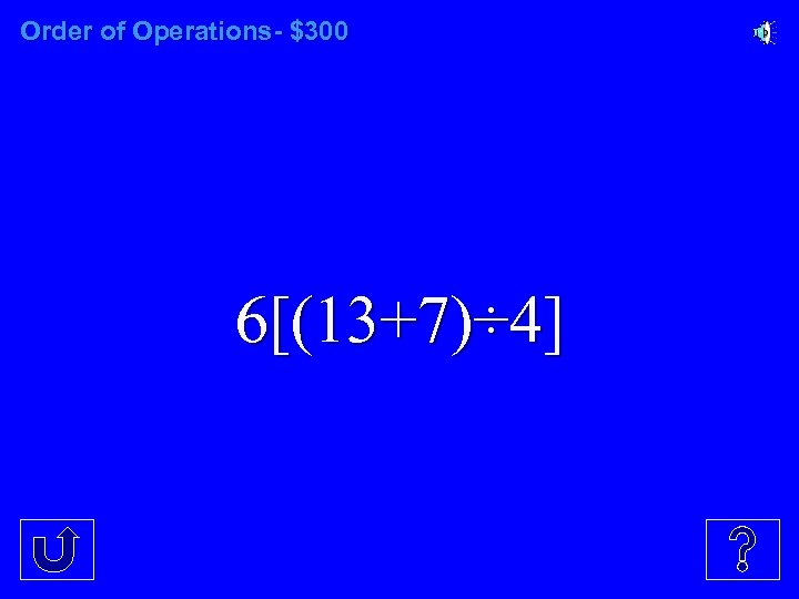 Order of Operations- $300 6[(13+7)÷ 4]