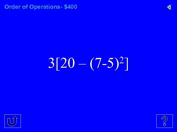 Order of Operations- $400 3[20 – 2] (7 -5)
