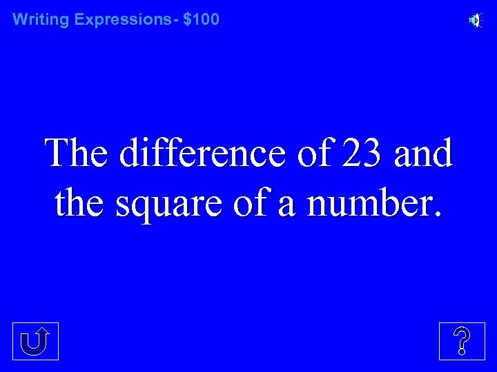 Writing Expressions- $100 The difference of 23 and the square of a number.