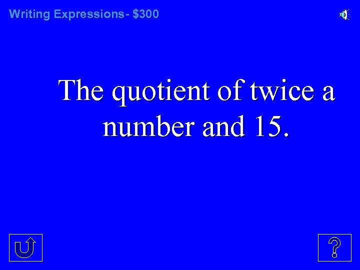 Writing Expressions- $300 The quotient of twice a number and 15.