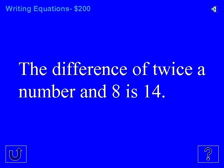 Writing Equations- $200 The difference of twice a number and 8 is 14.