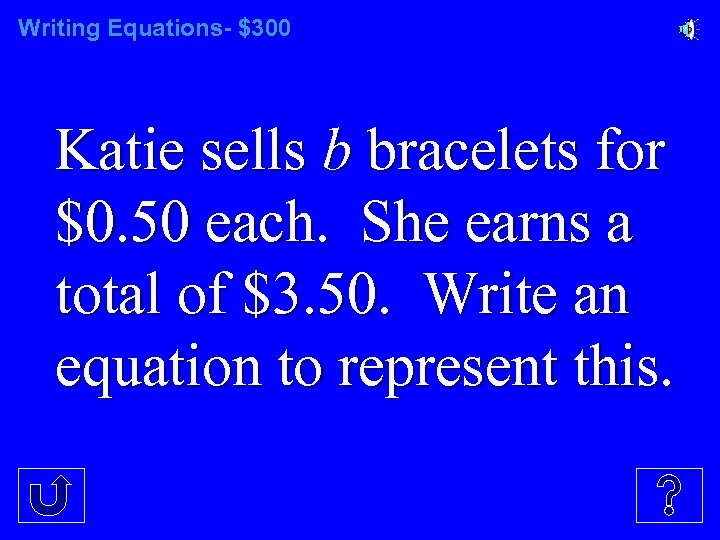 Writing Equations- $300 Katie sells b bracelets for $0. 50 each. She earns a
