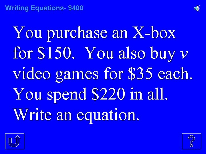 Writing Equations- $400 You purchase an X-box for $150. You also buy v video