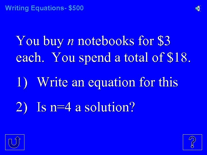 Writing Equations- $500 You buy n notebooks for $3 each. You spend a total