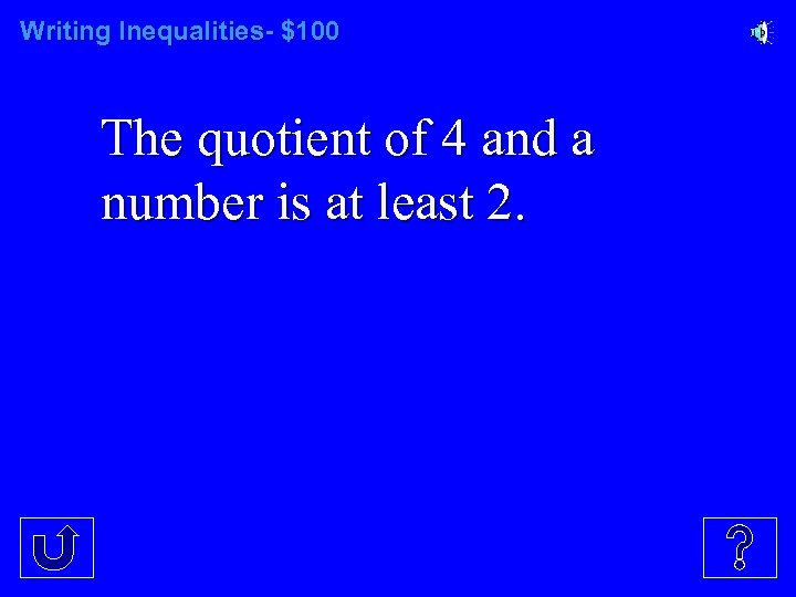 Writing Inequalities- $100 The quotient of 4 and a number is at least 2.
