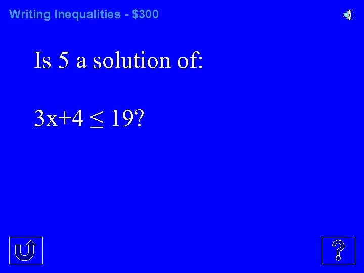 Writing Inequalities - $300 Is 5 a solution of: 3 x+4 ≤ 19?