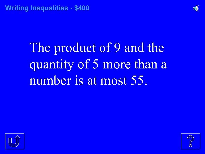 Writing Inequalities - $400 The product of 9 and the quantity of 5 more