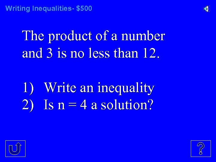 Writing Inequalities- $500 The product of a number and 3 is no less than
