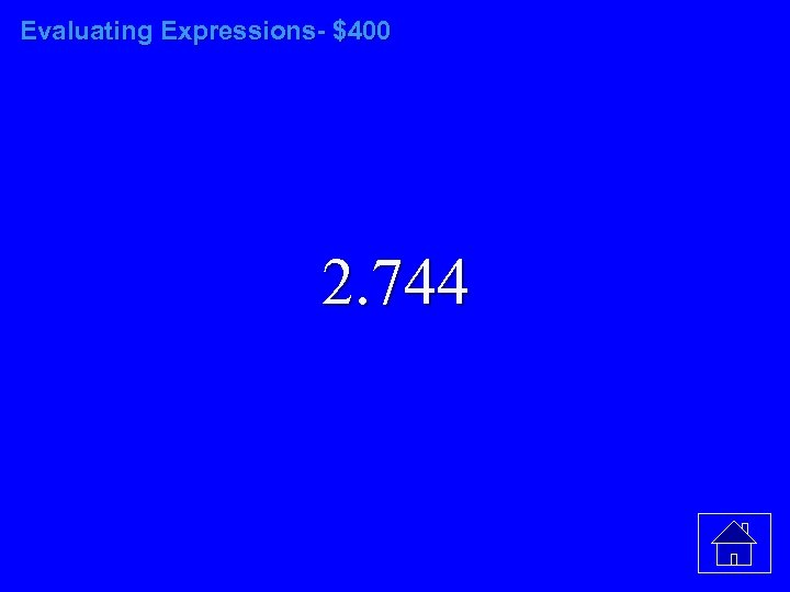 Evaluating Expressions- $400 2. 744