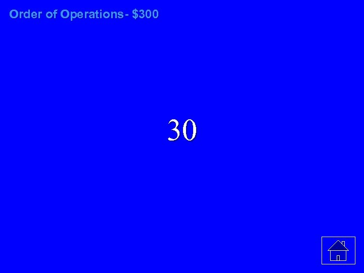 Order of Operations- $300 30