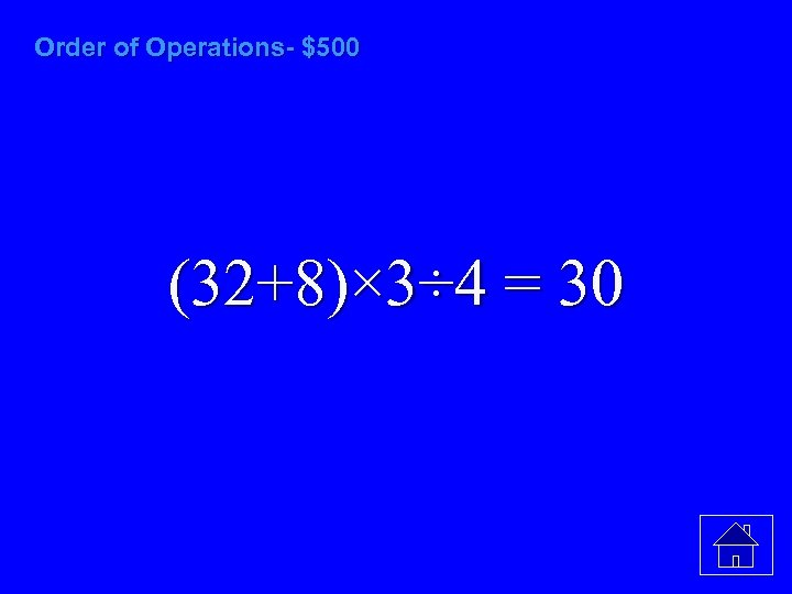 Order of Operations- $500 (32+8)× 3÷ 4 = 30