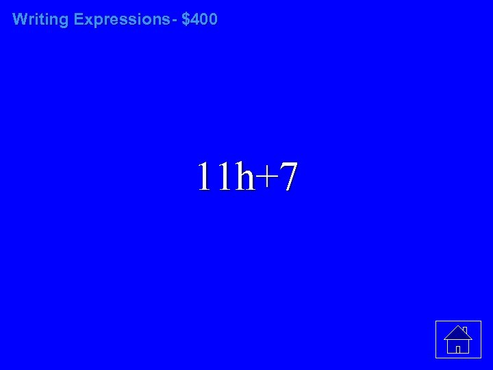 Writing Expressions- $400 11 h+7