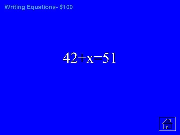 Writing Equations- $100 42+x=51