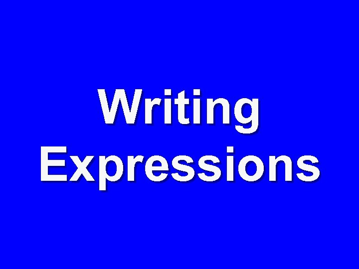 Writing Expressions
