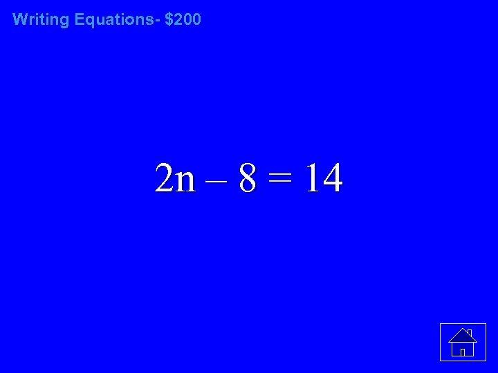 Writing Equations- $200 2 n – 8 = 14
