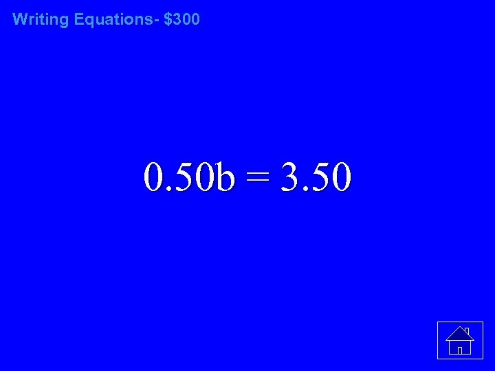 Writing Equations- $300 0. 50 b = 3. 50